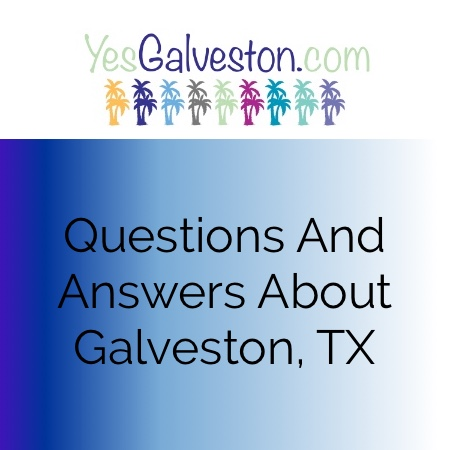 Questions and Answers About Galveston, TX